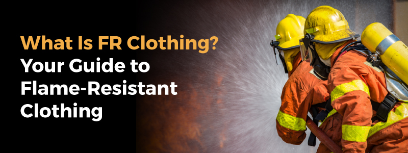 212b372c813f What Is FR Clothing  Your Guide to Flame-Resistant Clothing