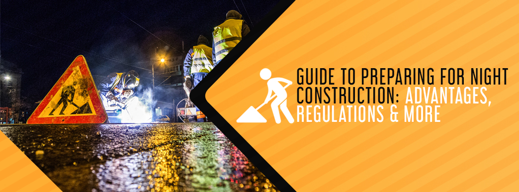 guide to preparing for night construction: advantages, regulations & more