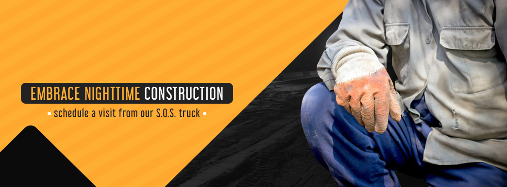 embrace nighttime construction, schedule a visit from our SOS truck